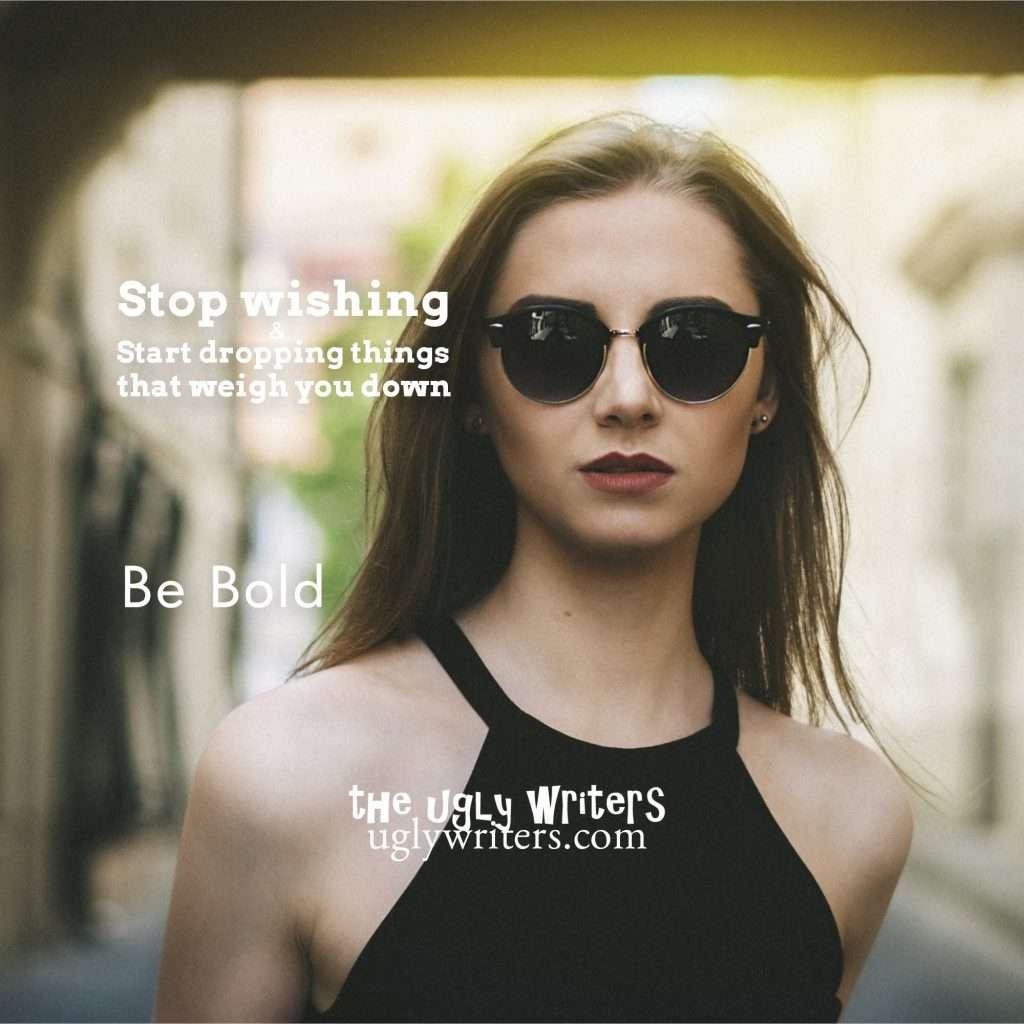 be bold theuglywriters