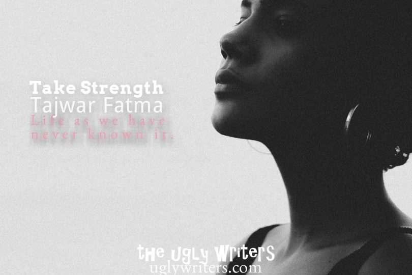 Take Strength theuglywriters
