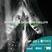 honesty and incorruptibility theuglywriters