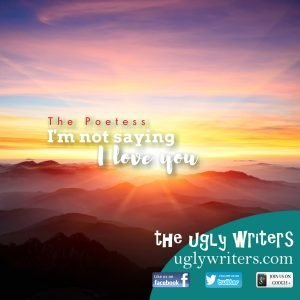 the poetess the ugly writers i love you