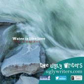 water is like love the ugly writers