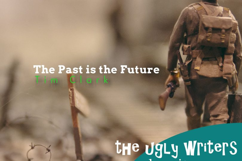 War The Past is the Future the ugly writers