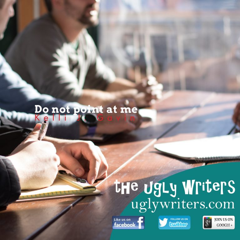 Do not point at me the ugly writers kelli gavin