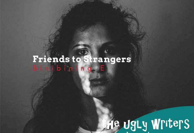 friends to strangers the ugly writers